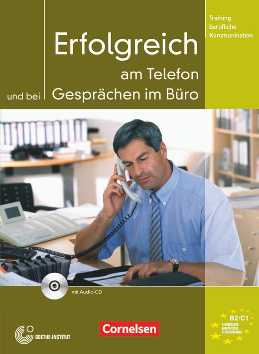 Training berufliche Kommunikation - Erfolgreich am Telefon und bei Gesprächen im Büro - Kursbuch mit CD - B2/C1