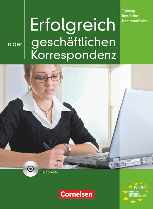 Training berufliche Kommunikation - Erfolgreich in der geschäftlichen Korrespondenz - Kursbuch mit Lösungsbeileger und CD-ROM - B1/B2