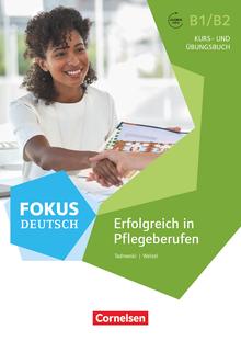 Fokus Deutsch - Erfolgreich in Pflegeberufen - Kurs- und Übungsbuch mit Audios online (2. Auflage) - B1/B2