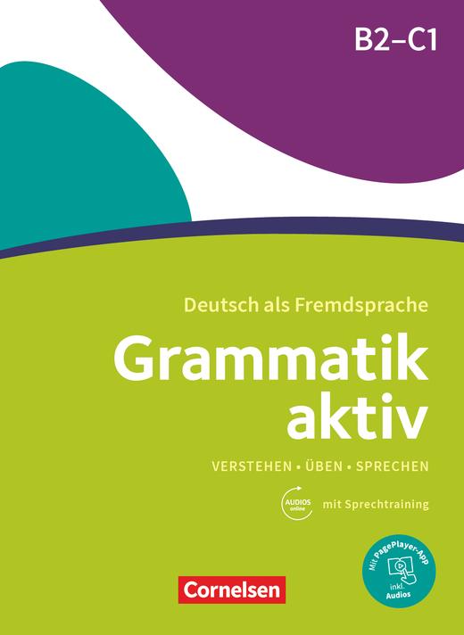 Grammatik aktiv - Verstehen, Üben, Sprechen - Übungsgrammatik - B2/C1