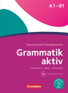 Grammatik aktiv - Verstehen, Üben, Sprechen - Übungsgrammatik - A1-B1