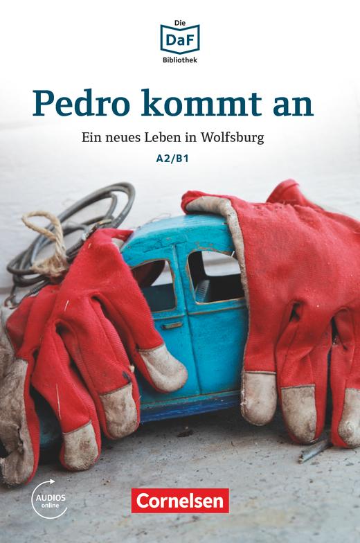 Die DaF-Bibliothek - Pedro kommt an - Ein neues Leben in Wolfsburg - Lektüre - A2/B1