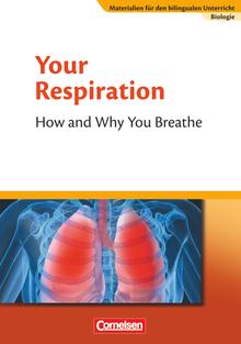 Materialien für den bilingualen Unterricht - Your Respiration - How and Why You Breathe - Textheft - Ab 7. Schuljahr