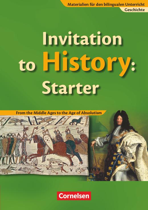 Materialien für den bilingualen Unterricht - Invitation to History: Starter - From the Middle Ages to the Age of Absolutism - Schülerbuch - Ab 6. Schuljahr