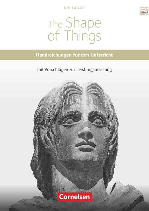 Cornelsen Senior English Library - The Shape of Things - Handreichungen für den Unterricht mit Klausurvorschlägen - Ab 11. Schuljahr