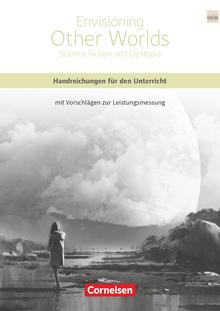 Cornelsen Senior English Library - Envisioning Other Worlds: Science Fiction and Dystopias - Handreichungen für den Unterricht als Download - Ab 11. Schuljahr
