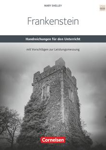Cornelsen Senior English Library - Mary Shelley's Frankenstein - Handreichungen für den Unterricht mit Klausurvorschlägen - Ab 11. Schuljahr