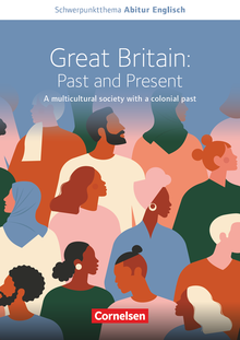 Schwerpunktthema Abitur Englisch - Great Britain: Past and Present - A multicultural society with a colonial past - Textheft