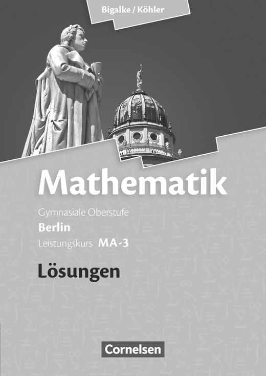 Bigalke/Köhler: Mathematik - Band MA-3 - Lösungen zum Schülerbuch - Leistungskurs 3. Halbjahr