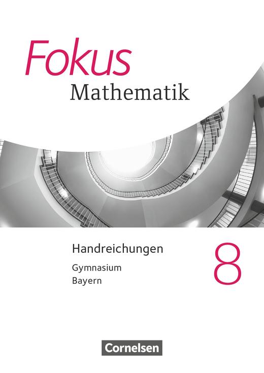 Fokus Mathematik - Handreichungen für den Unterricht - 8. Jahrgangsstufe