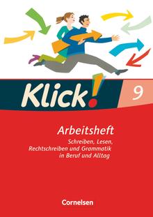 Klick! Deutsch - Schreiben, Lesen, Rechtschreiben und Grammatik in Beruf und Alltag - Arbeitsheft mit Lösungen - 9. Schuljahr