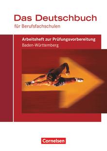 Das Deutschbuch für Berufsfachschulen - Arbeitsheft zur Prüfungsvorbereitung für Baden-Württemberg