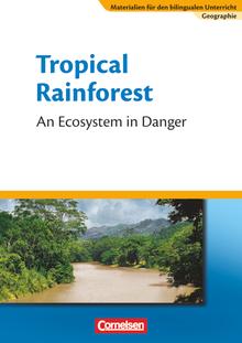 Materialien für den bilingualen Unterricht - Tropical Rainforest - An Ecosystem in Danger - Textheft - 7. Schuljahr