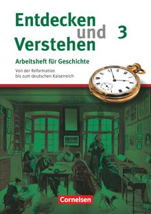 Entdecken und verstehen - Von der Reformation bis zum deutschen Kaiserreich - Arbeitsheft mit Lösungsheft - Heft 3