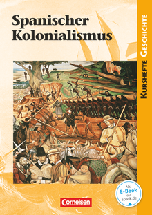 Kurshefte Geschichte - Spanischer Kolonialismus - Schülerbuch