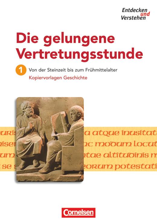 Entdecken und verstehen - Von der Steinzeit bis zum Frühmittelalter - Kopiervorlagen und Lösungsblätter - Band 1