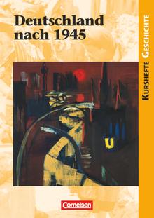 Kurshefte Geschichte - Deutschland nach 1945 - Schülerbuch