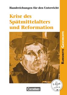 Kurshefte Geschichte - Krise des Spätmittelalters und Reformation - Handreichungen für den Unterricht