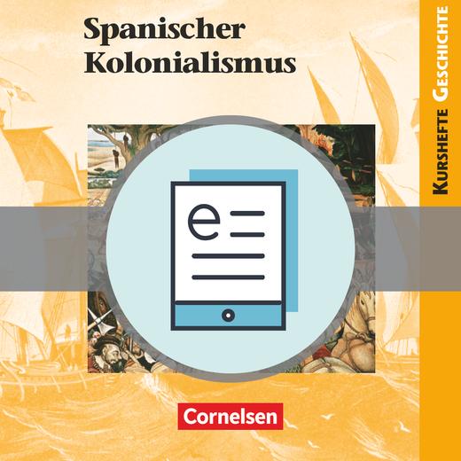 Kurshefte Geschichte - Spanischer Kolonialismus - Schülerbuch als E-Book