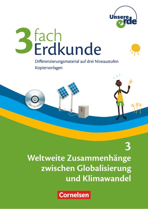 Unsere Erde - Weltweite Zusammenhänge zwischen Globalisierung und Klimawandel - Differenzierungsmaterial auf drei Niveaustufen - Kopiervorlagen mit CD-ROM - Band 3: 9./10. Schuljahr