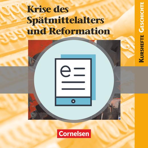 Kurshefte Geschichte - Krise des Spätmittelalters und Reformation - Schülerbuch als E-Book