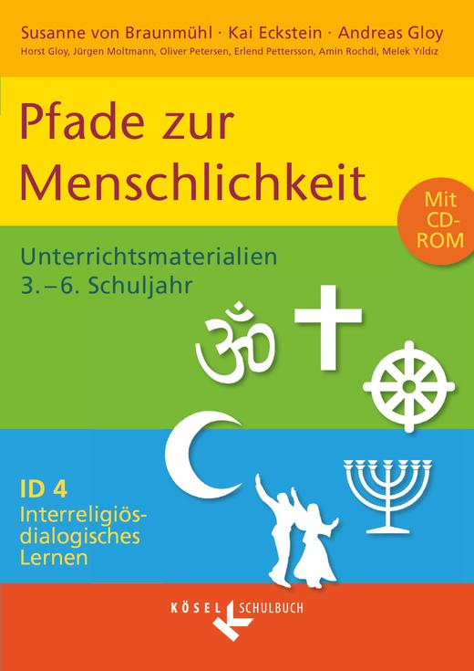 Interreligiös-dialogisches Lernen: ID - Pfade zur Menschlichkeit - Unterrichtsmaterialien mit CD-ROM - Band 4: 3.-6. Schuljahr