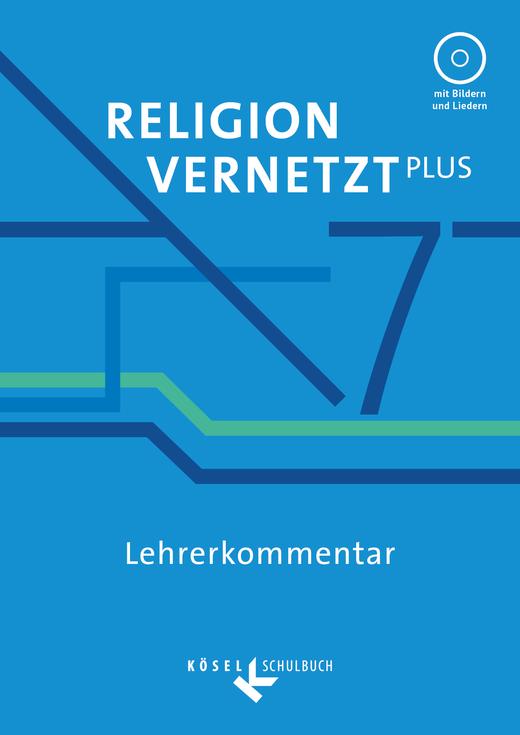 Religion vernetzt Plus - Lehrerkommentar mit CD-ROM - 7. Jahrgangsstufe