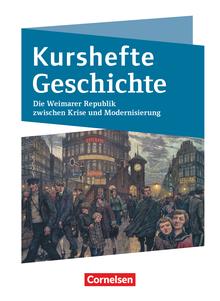 Kurshefte Geschichte - Die Weimarer Republik zwischen Krise und Modernisierung - Schülerbuch
