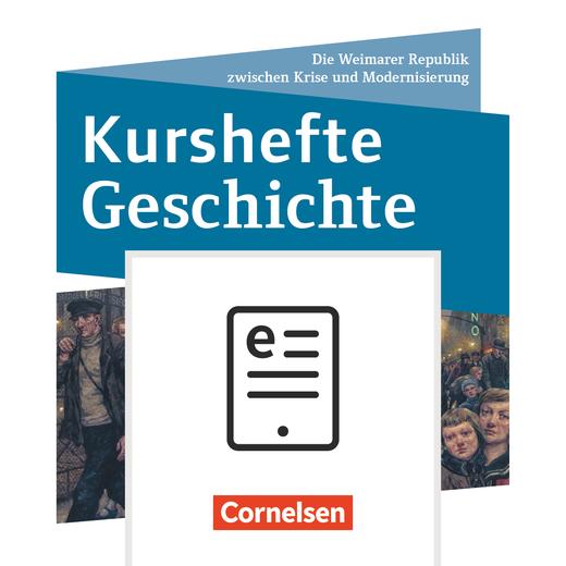 Kurshefte Geschichte - Die Weimarer Republik zwischen Krise und Modernisierung - Schülerbuch als E-Book