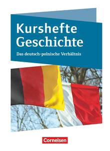 Kurshefte Geschichte - Das deutsch-polnische Verhältnis - Schülerbuch