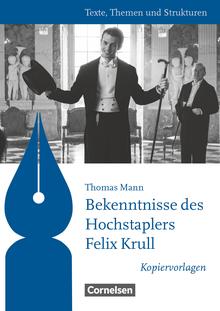 Texte, Themen und Strukturen - Kopiervorlagen zu Abiturlektüren - Bekenntnisse des Hochstaplers Felix Krull - Kopiervorlagen