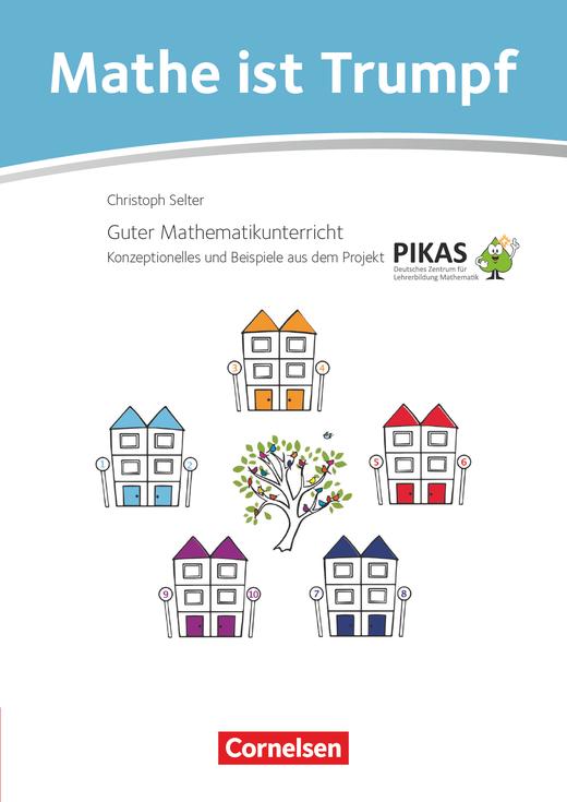 Mathe ist Trumpf - Materialien zum kompetenzorientierten Mathematikunterricht aus dem Projekt PIKAS - Kommentarband