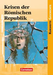 Kurshefte Geschichte - Krisen der Römischen Republik - Schülerbuch