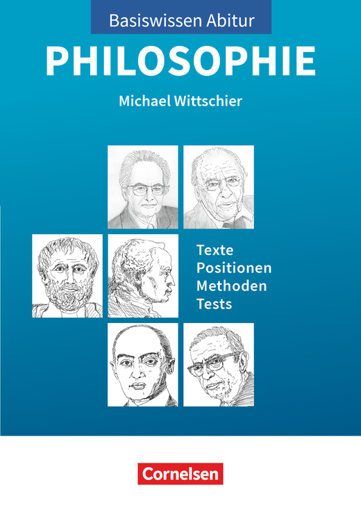Basiswissen Abitur Philosophie - Basiswissen Abitur Philosophie - Texte - Positionen - Methoden - Tests - Prüfungswissen