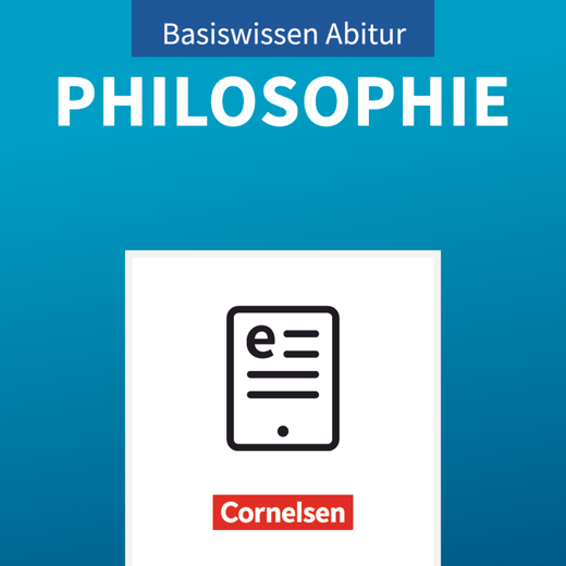 Basiswissen Abitur Philosophie - Basiswissen Abitur Philosophie - Texte - Positionen - Methoden - Tests - Prüfungswissen als E-Book