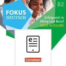 Fokus Deutsch - Erfolgreich in Alltag und Beruf - Neue Ausgabe - Kurs- und Übungsbuch als E-Book - B2