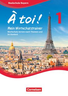À toi ! - Wortschatz lernen nach Themen und im Kontext - Mein Wortschatztrainer - Band 1