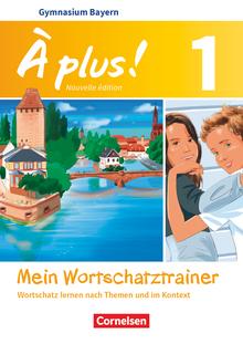 À plus ! - Mein Wortschatztrainer - Wortschatz lernen nach Themen und im Kontext - Arbeitsheft - Band 1