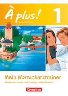 À plus ! - Mein Wortschatztrainer - Wortschatz lernen nach Themen und im Kontext - Arbeitsheft mit Lösungen als Download - Band 1