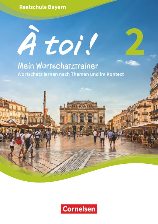 À toi ! - Wortschatz lernen nach Themen und im Kontext - Mein Wortschatztrainer - Band 2
