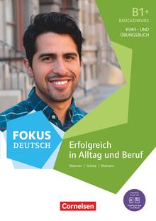 Fokus Deutsch - Erfolgreich in Alltag und Beruf: Brückenkurs - Kurs- und Übungsbuch - B1+