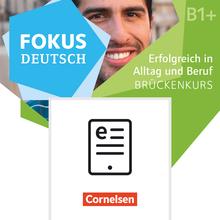 Fokus Deutsch - Erfolgreich in Alltag und Beruf: Brückenkurs - Kurs- und Übungsbuch als E-Book - B1+