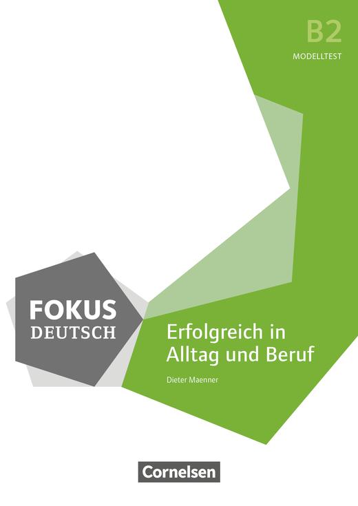Fokus Deutsch - Erfolgreich in Alltag und Beruf - Modelltest Deutsch-Test für den Beruf B2 mit Audios als MP3-Dateien - B2