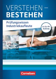 Industriekaufleute - Verstehen - Bestehen: Prüfungswissen Industriekaufleute - Buch - Jahrgangsübergreifend