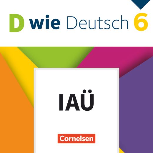 D wie Deutsch - Interaktive Übungen als Ergänzung zum Arbeitsheft - 6. Schuljahr