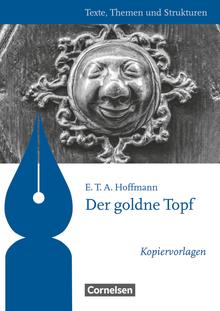 Texte, Themen und Strukturen - Kopiervorlagen zu Abiturlektüren - Der goldne Topf - Kopiervorlagen