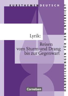 Kursthemen Deutsch - Lyrik: Reisen vom Sturm und Drang bis zur Gegenwart - Handreichungen für den Unterricht