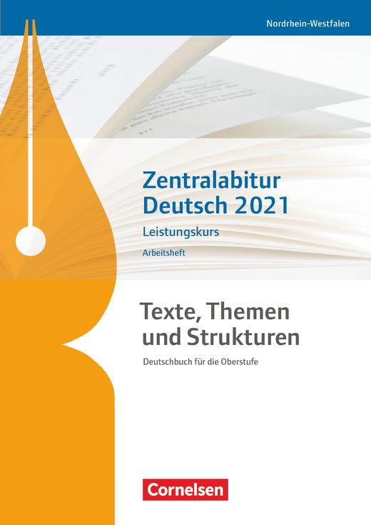 Texte, Themen und Strukturen - Zentralabitur Deutsch 2021 - Arbeitsheft- Leistungskurs