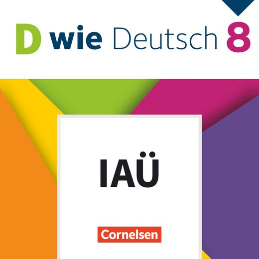 D wie Deutsch - Interaktive Übungen als Ergänzung zum Arbeitsheft - 8. Schuljahr