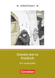 Einfach lesen! - Damals war es Friedrich - Ein Leseprojekt zu dem gleichnamigen Roman von Hans Peter Richter - Arbeitsbuch mit Lösungen - Niveau 2